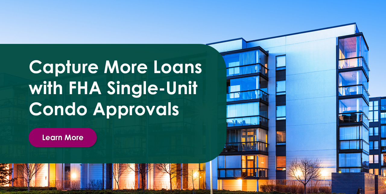 Capture More Loans with FHA Single-Unit Condo Approvals