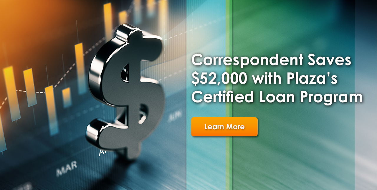 Correspondent Saves $52,000 with Plaza's Certified Loan Program