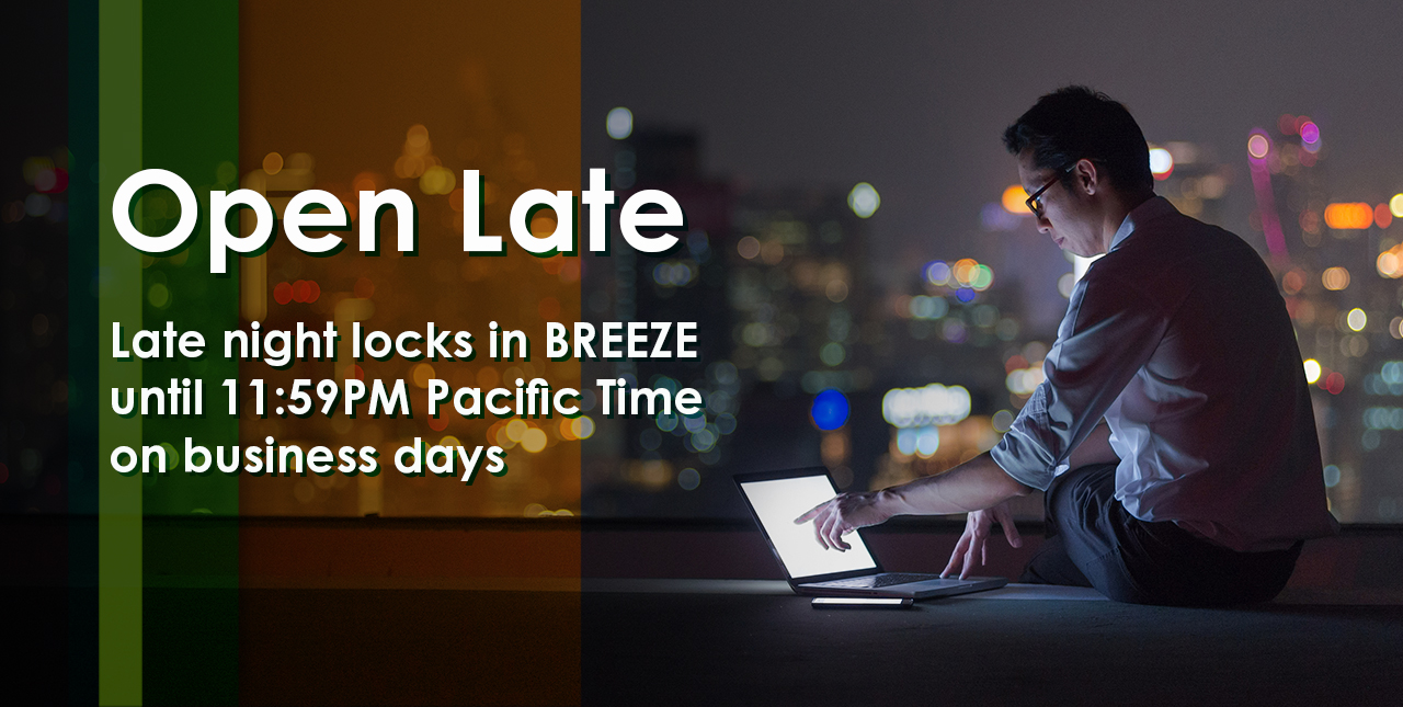 Late night locks in Breeze until 11:59PM Pacific Time on business days