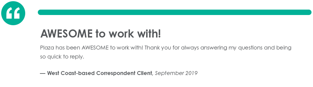 Testimonial from West Coast-based Correspondent Client in September of 2019