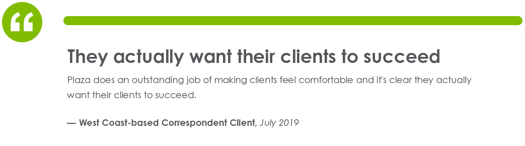 Testimonial from West Coast-based Correspondent Client in July of 2019